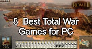 8 Best Total War Games for PC