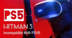 PS5 Version of Hitman 3 Will Not Support PSVR: Only PS4 Version Will Work