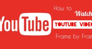 How to Watch YouTube Videos Frame by Frame on PC and Smartphone